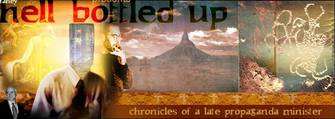 Click here for Hell Bottled Up: Chronicles of a Late Propoganda Minister by Todd Brendan Fahey